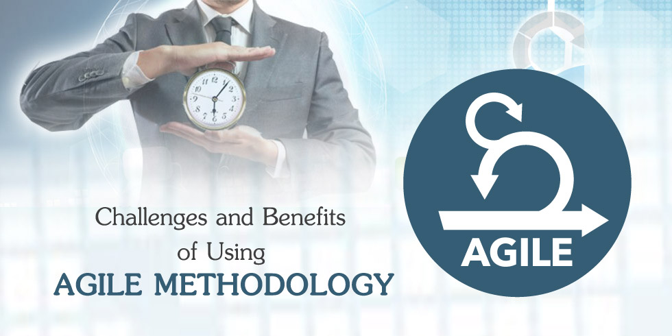 Top Reasons to Consider Agile Methodology: Benefits & Challenges
