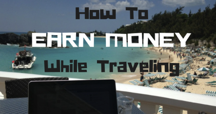 Want To Earn Some Money Traveling? These 3 Options Might Surprise You