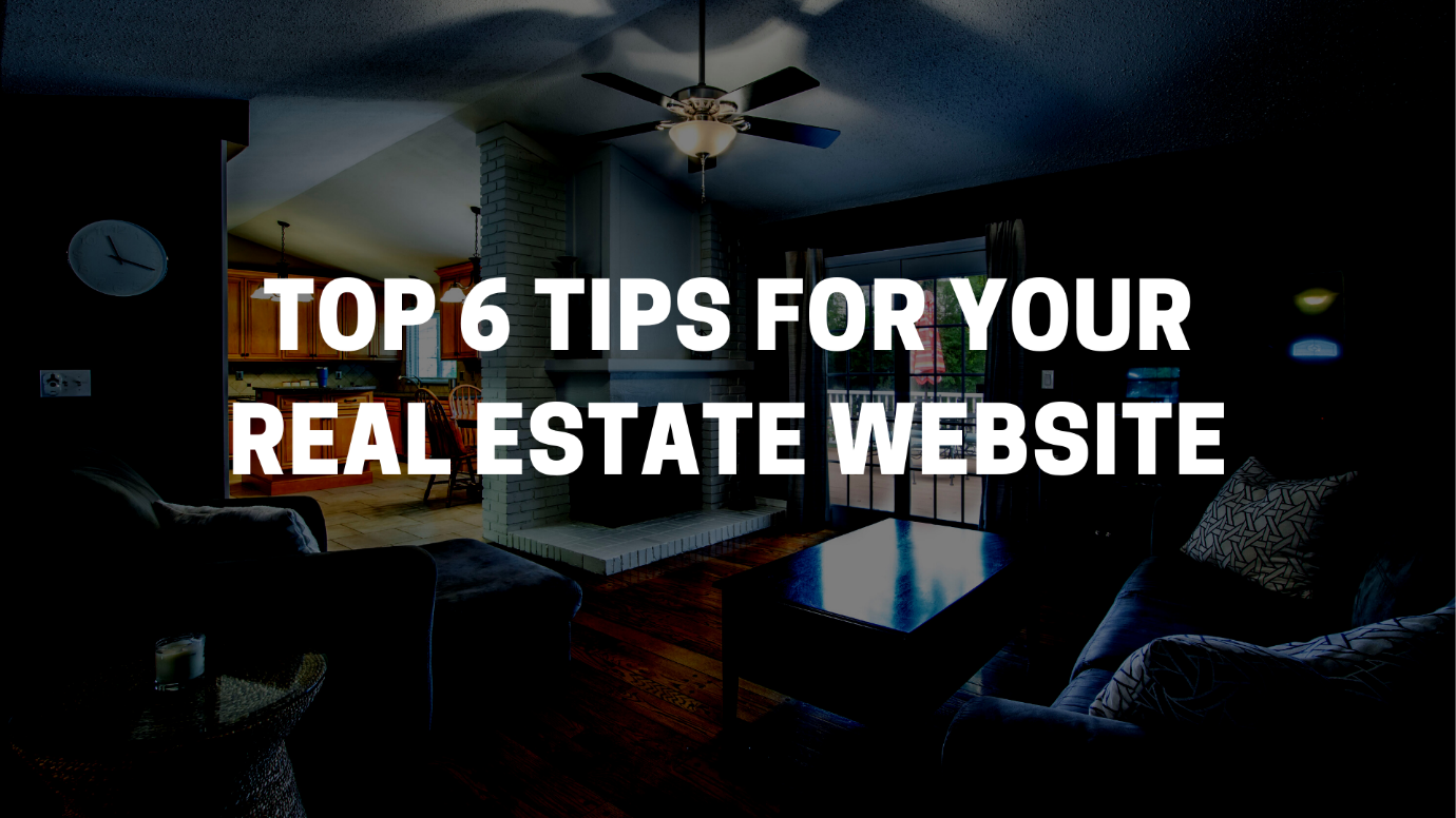 Top 6 Tips for Your Real Estate Website